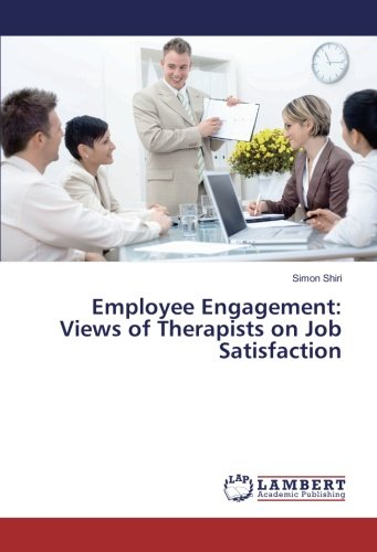 Download Employee Engagement: Views of Therapists on Job Satisfaction PDF