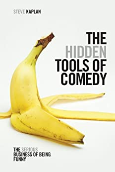 The Hidden Tools of Comedy: The Serious Business of Being Funny by [Kaplan, Steven]