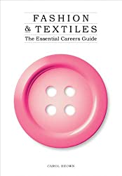 Fashion & Textiles: The Essential Careers Guide