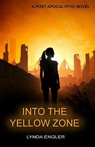 Into the Yellow Zone: A POST APOCALYPTIC NOVEL (Into the Outside Book 2) by [Engler, Lynda]