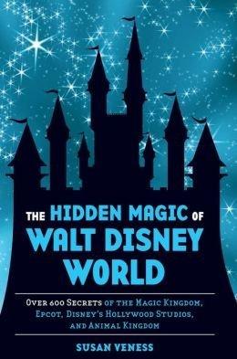 The Hidden Magic of Walt Disney World: Over 600 Secrets of the Magic Kingdom, Epcot, Disney's Hollywood Studios, and Animal Kingdom by Susan Veness (2013) Hardcover (Walt Vintage Disney World)