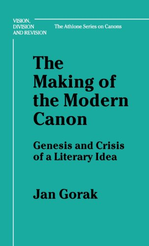 The Making of the Modern Canon: Genesis and Crisis of a Literary Idea (Bloomsbury Academic Collections: English Literary Criticism)