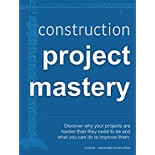 Construction Project Mastery: Discover why your projects are harder than they need to be and what you can do to improve them.
