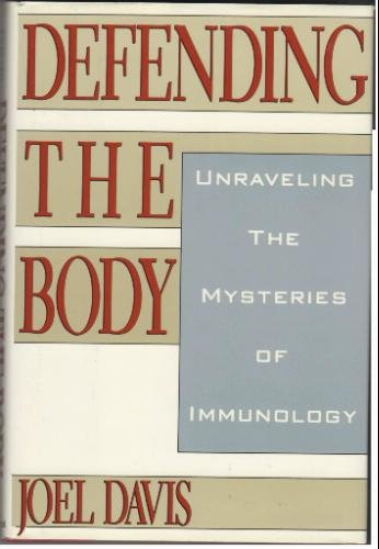 Defending the Body: Unraveling the Mysteries of Immunology, Davis, Joel