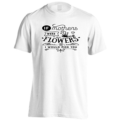 Wenn Mütter Blumen Wären, Würde Ich Dich Abholen Herren T-Shirt k689m