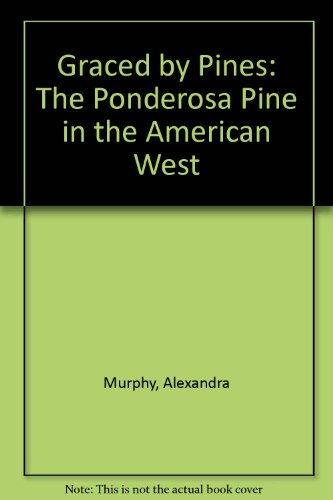 Graced by Pines: The Ponderosa Pine in the American (Ponderosa Pines)