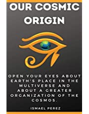 Our Cosmic Origin: Knowledge in preparation for the ascension of planet earth