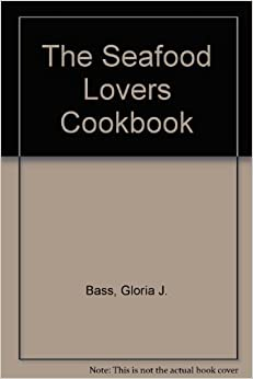 Book The Seafood Lovers Cookbook by Bass, Gloria J. (1993)
