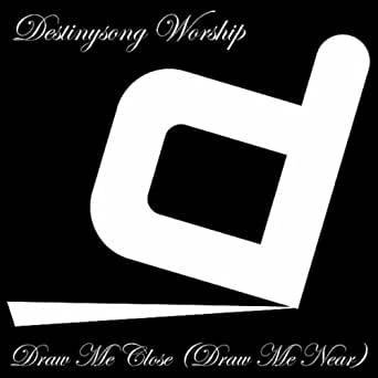 Draw Me Close Draw Me Near By Destinysong Worship On