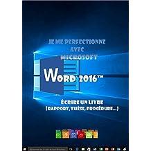 Je me perfectionne avec Word 2016: Ecrire un livre avec Word (French Edition)