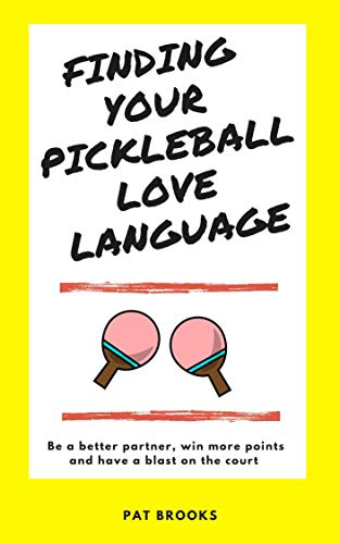 Finding Your Pickleball Love Language: Be a Better Partner, Win More Points and have a Blast on the Court por Pat Brooks