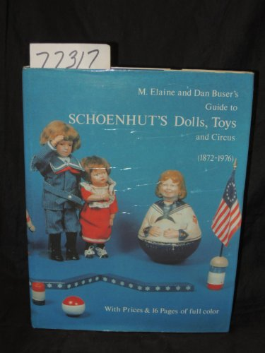 Schoenhut's Dolls, Toys and Circus 1872-1976 - with Prices and 16 pages of Full Color Illustrations (Schoenhut Circus)