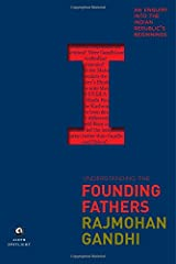 Understanding the Founding Fathers: An Enquiry into the Indian Republic's Beginnings Hardcover