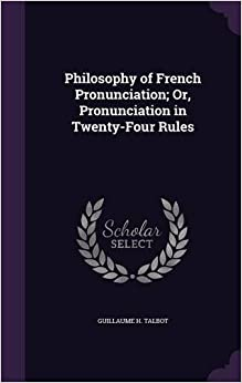 Book Philosophy of French Pronunciation: Or, Pronunciation in Twenty-Four Rules