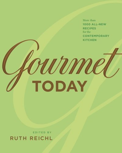 Gourmet Today: More than 1000 All-New Recipes for the Contemporary Kitchen by Ruth Reichl