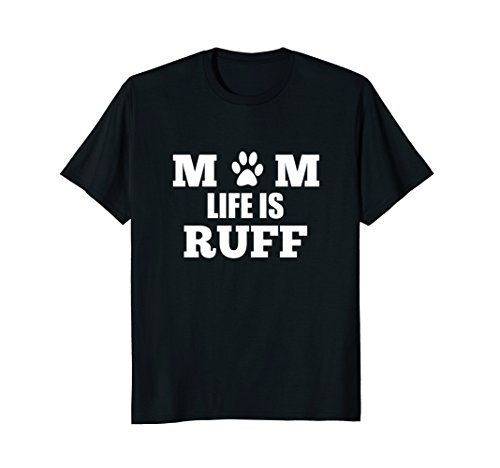 Mom Life Is Ruff T-Shirt Women's Funny Dog PAW