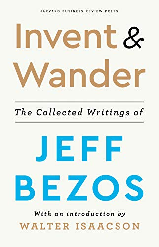 Book Cover: Invent and Wander: The Collected Writings of Jeff Bezos, With an Introduction by Walter Isaacson