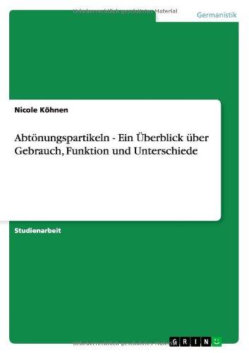 Abtonungspartikeln - Ein Uberblick Uber Gebrauch, Funktion Und Unterschiede (German Print run)
