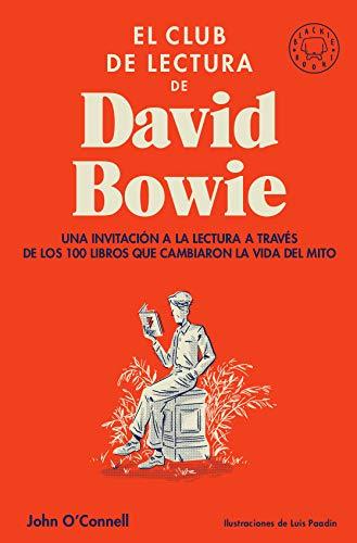 El club de lectura de David Bowie: Una invitación a la lectura a través de los 100 libros que cambiaron la vida del mito por John O'Connell
