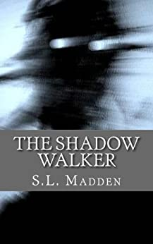 The Shadow Walker (Unseen Things Book 1) by [Madden, S.L.]