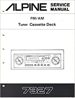 alpine 7327 am fm tuner cassette deck car stereo, service manual, parts  list, schematic wiring diagram: alpine electronics inc, not stated:  amazon com: