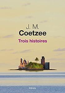Trois Histoires par Coetzee