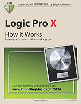 Amazon Com Logic Pro X How It Works A New Type Of Manual The