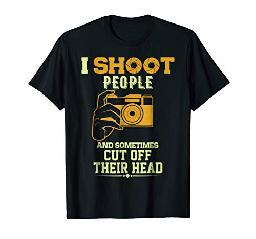 - I Shoot People And Sometimes Cut Off Their Head Shirt