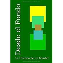 Desde el fondo: La historia de un hombre (Spanish Edition)