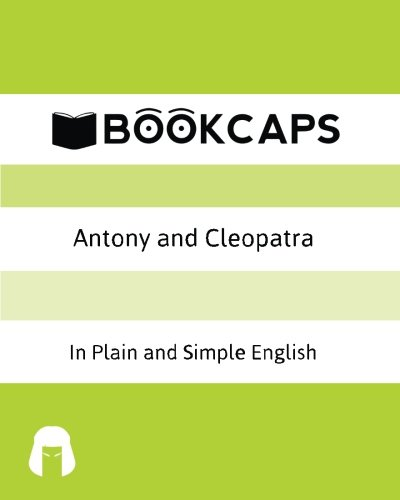 Antony and Cleopatra In Plain and Simple English: A Modern Translation and the Original Version