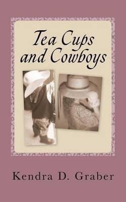 Download { [ TEA CUPS AND COWBOYS: ONE MOM'S JOURNEY WITH LAUGHTER AND TEARS ] } Graber, Kendra D ( AUTHOR ) Apr-01-2012 Paperback PDF