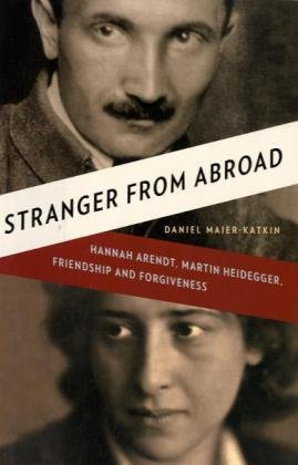 Download Stranger from Abroad: Hannah Arendt, Martin Heidegger, Friendship and Forgiveness ebook