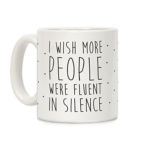 (LookHUMAN I Wish More People Were Fluent In Silence White 11 Ounce Ceramic Coffee Mug)
