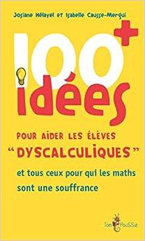 100 idées + pour aider les élèves dyscalculiques