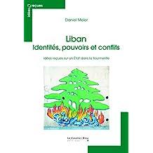 LIBAN : IDENTITÉS, POUVOIRS ET CONFLITS