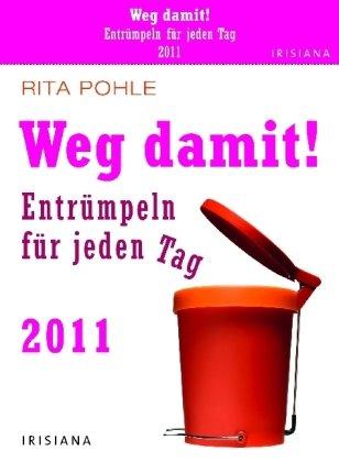 Weg damit!: Entrümpeln für jeden Tag 2011