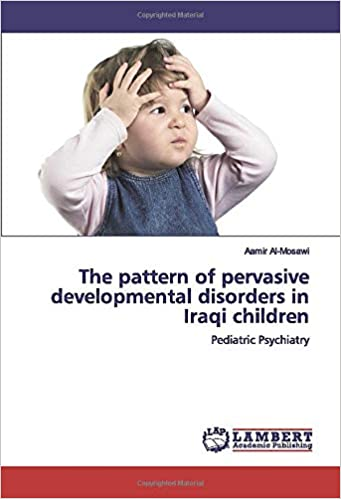 The pattern of pervasive developmental disorders in Iraqi children: Pediatric Psychiatry - Popular Autism Related Book
