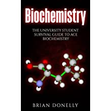 Biochemistry: The University Student Survival Guide to Ace Biochemistry