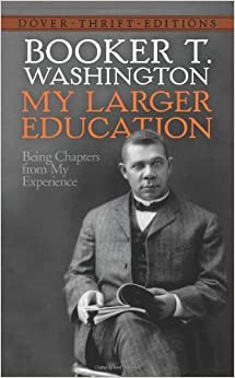 Book By Booker T. Washington My Larger Education: Being Chapters from My Experience (Dover Thrift Editions)