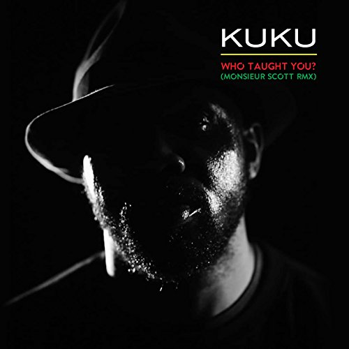 Kuku - Who Taught You? (Monsieur Scott RMX)