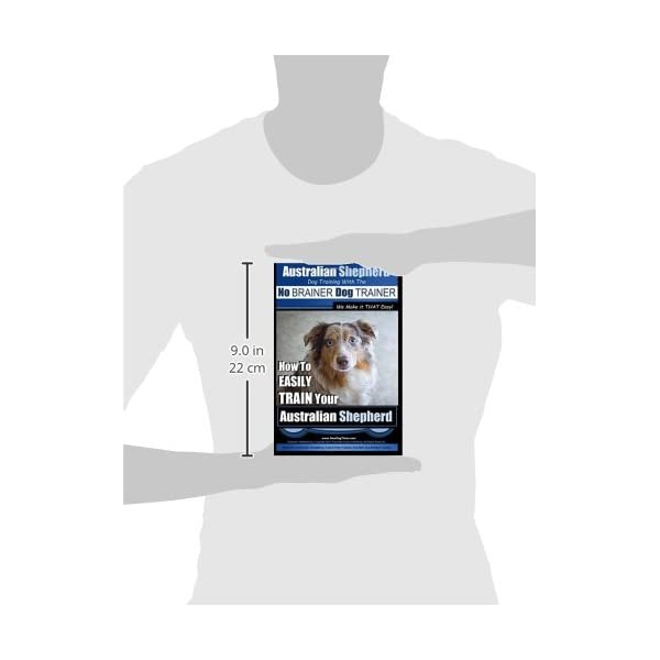 Australian Shepherd Dog Training with the ~ No BRAINER Dog TRAINER ~ We Make it THAT Easy!: How to EASILY TRAIN Your Australian Shepherd (Volume 1) 2