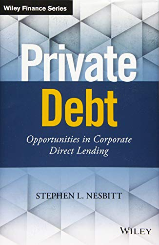 Private Business - Private Debt: Opportunities in Corporate Direct Lending (Wiley Finance)