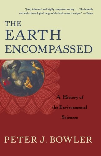 The Earth Encompassed: A History of the Environmental Sciences (The Norton History of Science)