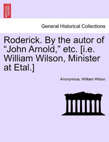"Download Roderick. By the autor of ""John Arnold,"" etc. [i.e. William Wilson, Minister at Etal.] pdf epub"