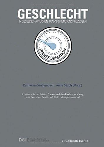 Geschlecht in gesellschaftlichen Transformationsprozessen (Schriftenreihe der Sektion Frauen- und Geschlechterforschung in der Deutschen Gesellschaft für Erziehungswissenschaft (DGfE))