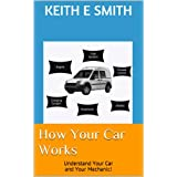 How Your Car Works: Understand Your Car and Your Mechanic!