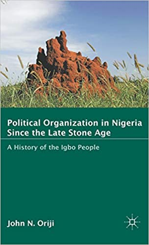 Political Organization in Nigeria Since the Late Stone Age: A History of the Igbo People