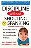 Discipline Without Shouting or Spanking - Practicle Solutions To The Most Common Preschool Behaviour Problems