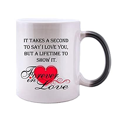 "Modern Design Romantic "" IT TAKES A SECOND TO SAY I LOVE YOU BUT A LIFETIME TO SHOW IT ""Heat Color Changing Mug Magic Coffee/Tea Mug (11 Oz) , Best Valentine's Day / Anniversary Gift Choices"