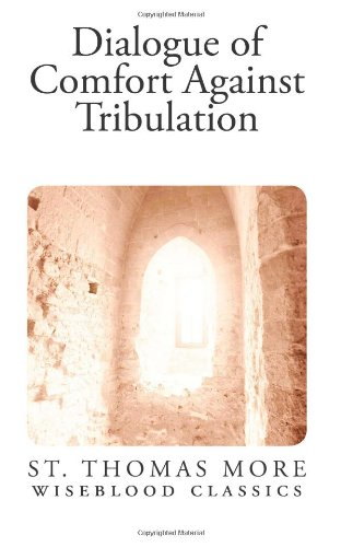 Download Dialogue of Comfort Against Tribulation (Wiseblood Classics) (Volume 30) PDF